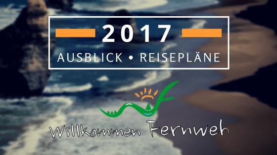 Ausblick Reisepläne 2017